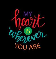 my heart is wherever you are motivational quote vector image