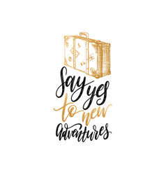 say yes to new adventures hand lettering poster vector image