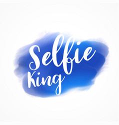 Selfie king lettering on blue paint stroke vector