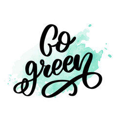 Hand drawn signcalligraphy go green motivational vector