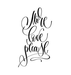 more love please - hand lettering inscription text vector image