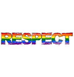 Word respect with rainbow flag symbol of lbgt vector