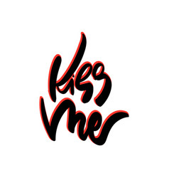 kiss me hand drawn lettering vector image