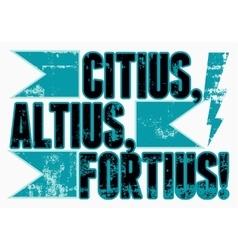 Citius Altius Fortius Vintage grunge poster vector image