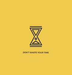 do not waste your time poster vector image