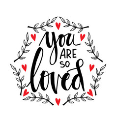 you are so loved hand lettering vector image