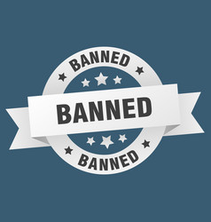 Banned ribbon banned round white sign banned vector