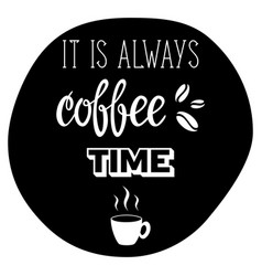 it is always coffee time lettering vector image