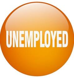 unemployed orange round gel isolated push button vector image
