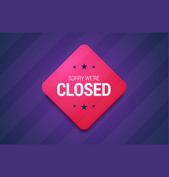 we are closed sign on dark background vector image