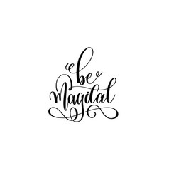 be magical - black and white handwritten lettering vector image