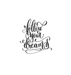 follow your dreams - black and white handwritten vector image