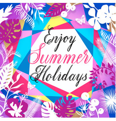enjoy summer holidays lettering inscription vector image