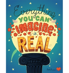 Everything You Can Imagine Is Real Quote Hand vector