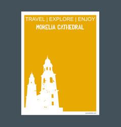 morelia cathedral morelia mexico monument vector image