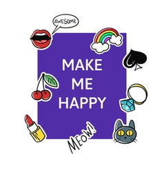 Slogan Make me happy with fashion patch and pins vector