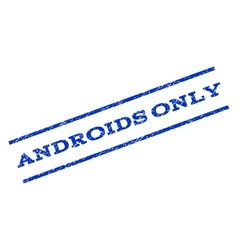 Androids Only Watermark Stamp vector image