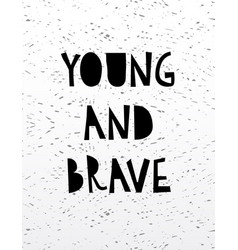 Hand drawn calligraphy lettering young and brave vector