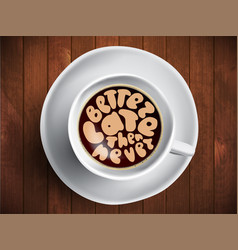 coffee cup with time lettering about better vector image