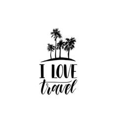 i love travel hand lettering poster travel vector image