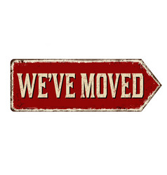 weve moved vintage rusty metal sign vector image
