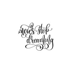 never stop dreaming - black and white handwritten vector image