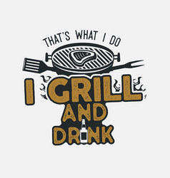 Thats what i do i drink and grill things retro bbq vector