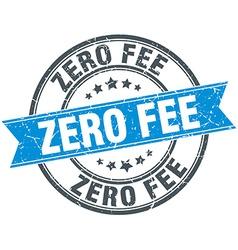 Zero fee blue round grunge vintage ribbon stamp vector