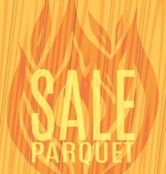 Sale Parquet fire flames wooden boards vector
