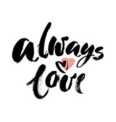 Hand drawn typography lettering phrase always love vector