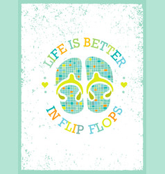 life is better in flip-flops summer holidays and vector image vector image