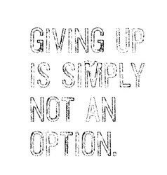 giving up is simply not an option motivation quote vector image