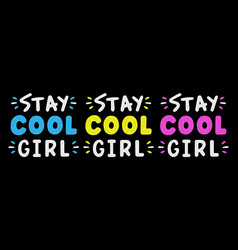 stay cool girl retro grunge slogan for t-shirt vector image