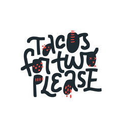 tacos for two please hand drawn black lettering vector image