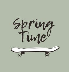 Hand drawn spring fashion skateboard and quote vector