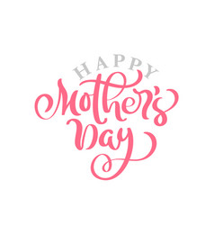 happy mothers day pink calligraphy hand vector image