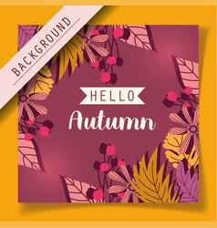 hello autumn leaves season background vector image