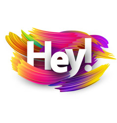 Hey sign with colorful brush strokes vector