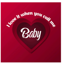 i love when you call me baby typographic card vector image