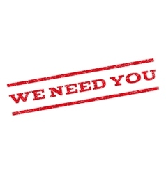 We Need You Watermark Stamp vector image
