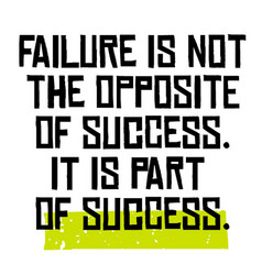 failure is not opposite success it is part vector image