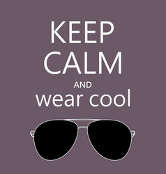 keep calm and and wear cool sunglasses quote on vector image