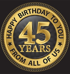 45 years happy birthday to you from all of us gold vector image
