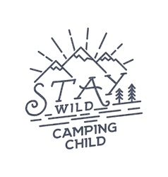 Stay Wild Camping Child Old school Hand Drawn t vector