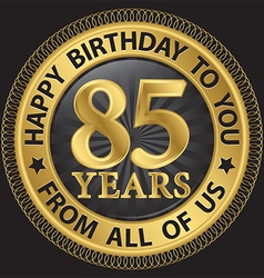 85 years happy birthday to you from all of us gold vector image vector image