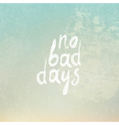 no bad days vintage vector image vector image