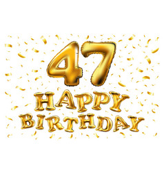 happy birthday 47 years anniversary joy vector image
