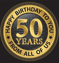 50 years happy birthday to you from all of us gold vector