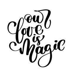 Our love is magic valintines day card with hand vector