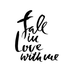 fall in love with me handdrawn calligraphy for vector image